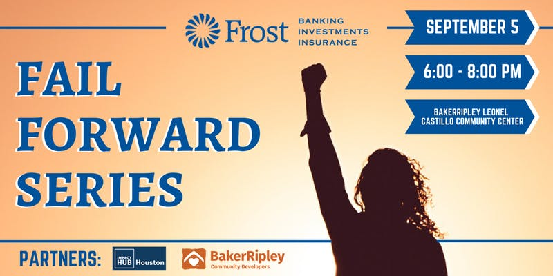 "Frost Bank ""#FailForward"" Series with BakerRipley and Impact Hub Houston"