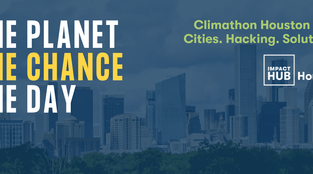 Impact Hub Houston Puts Houston on the Global Climathon Map with First Climate Action Hackathon October 25