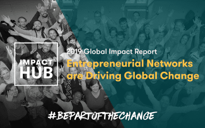 Entrepreneurial Networks are Driving Global Change, According to Impact Hub Network's 2019 Global Impact Report