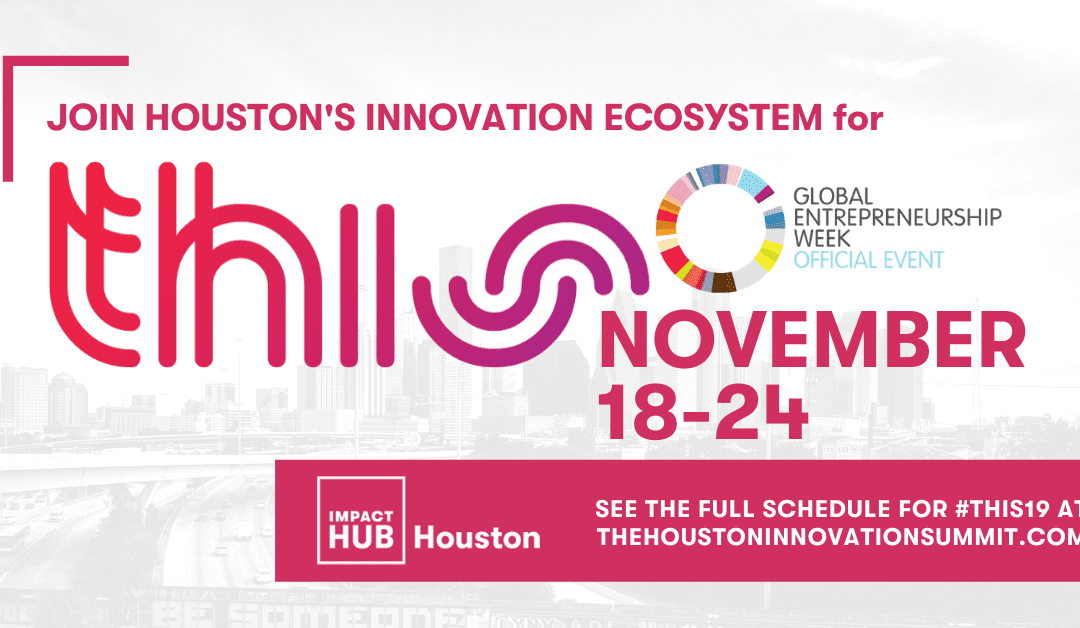 "Impact Hub Houston Announces Third Annual ""THIS: THE HOUSTON INNOVATION SUMMIT"" Spotlighting Houston's Innovation Ecosystem during Global Entrepreneurship Week"